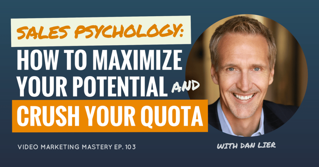 Sales Psychology: How to Maximize Your Potential and Crush Your Quota with Dan Lier (Ep. 103)
