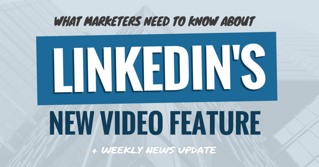 LinkedIn's New Video Feature: What Marketers Need to Know (Ep. 104)