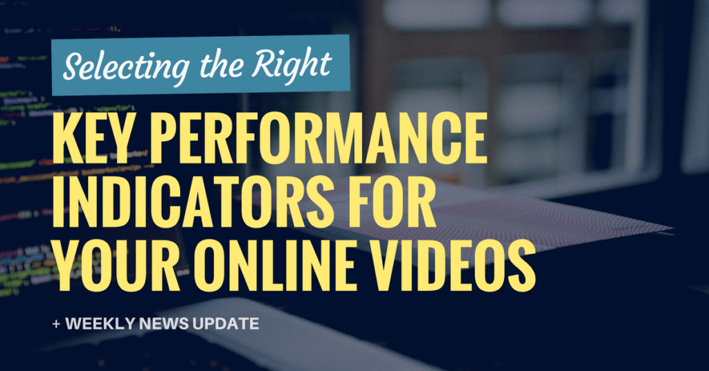 Selecting the Right Key Performance Indicators for Your Online Video (Ep. 106)
