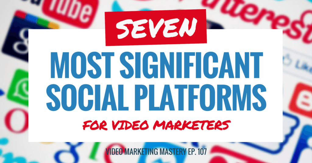The 7 Most Significant Social Platforms for Video Marketers, with Greg Jarboe (Ep. 107)