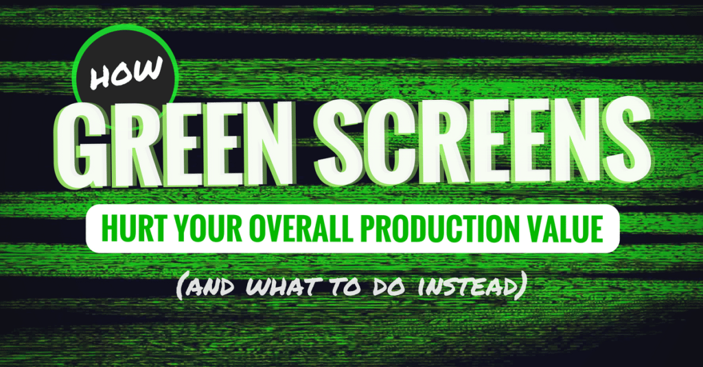 How Green Screens Hurt Your Overall Production Value (And What To Do Instead) (Ep. 110)