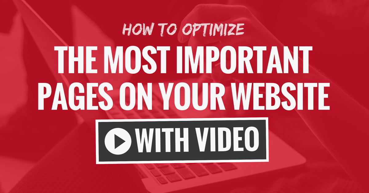 How to Optimize The Most Important Pages of Your Website With Video (Ep. 111)