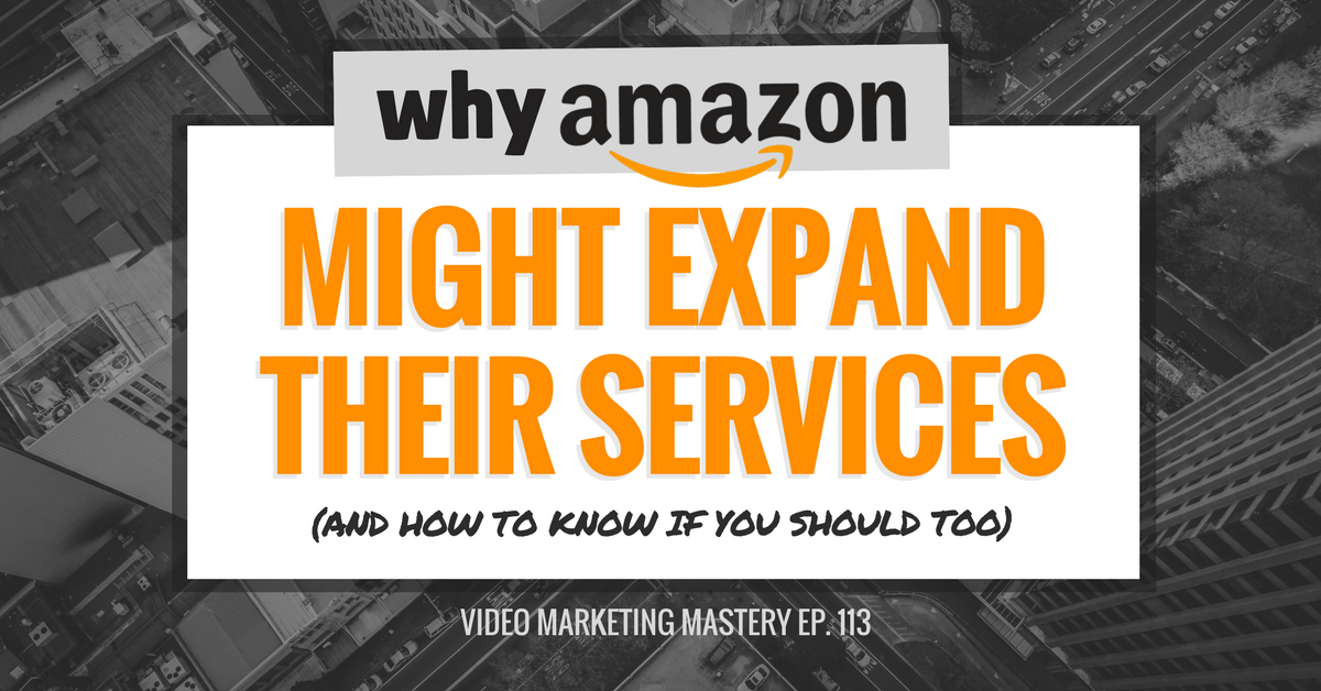 Why Amazon Might Expand Their Services (And How to Know If You Should Too) (Ep. 113)