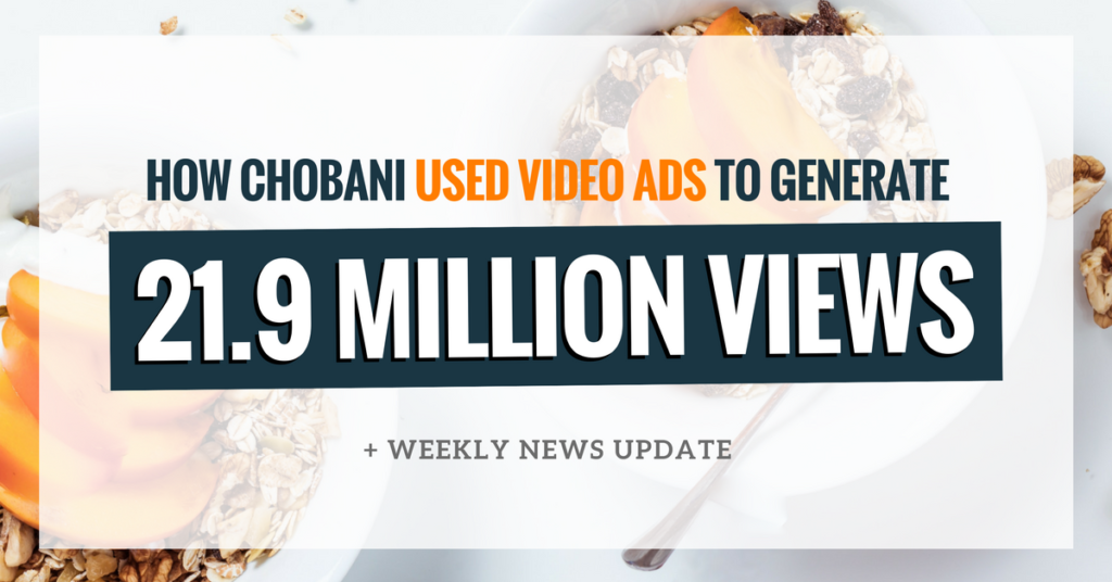 How Chobani Used Video Ads To Generate 21.9 Million Views (Ep. 120)