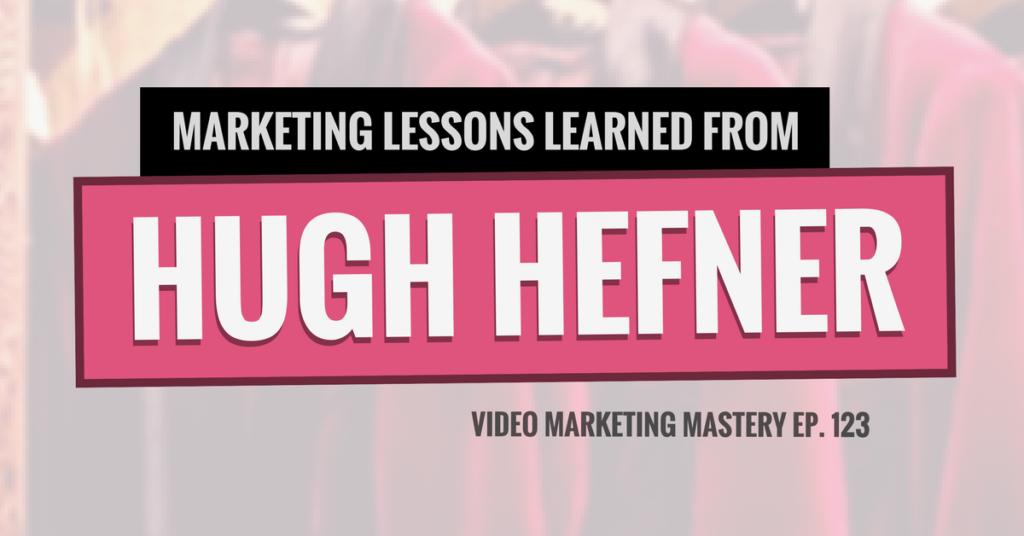 Marketing Lessons Learned From Hugh Hefner (Ep. 123)