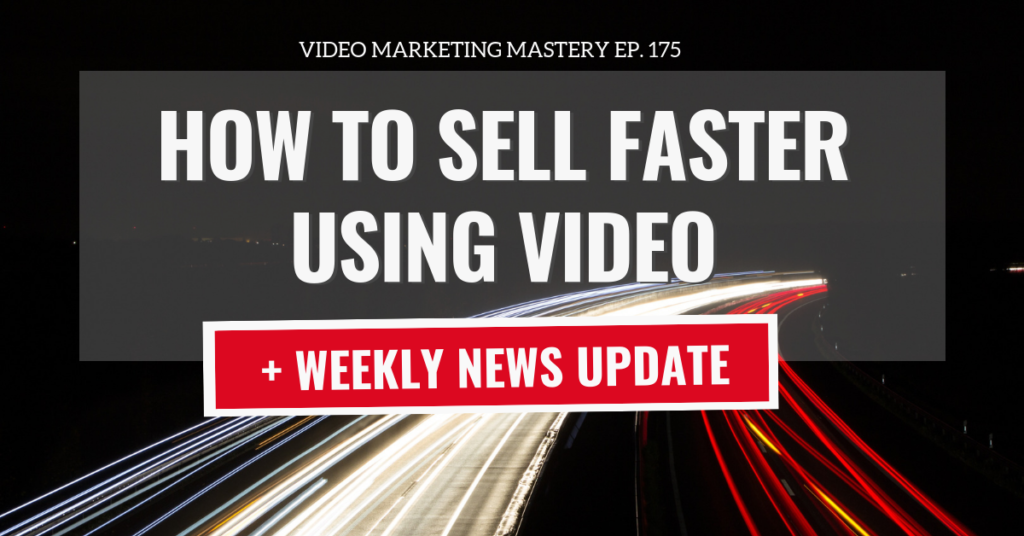 How to Sell Faster with Video (Ep. 175)