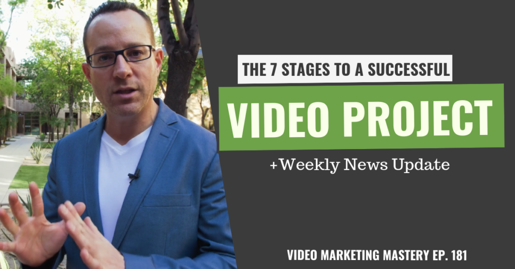 The 7 Stages to a Successful Video Project (Ep. 181)