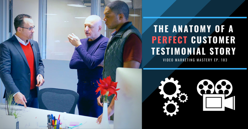 The Anatomy of a Perfect Customer Testimonial Story (Ep. 183)