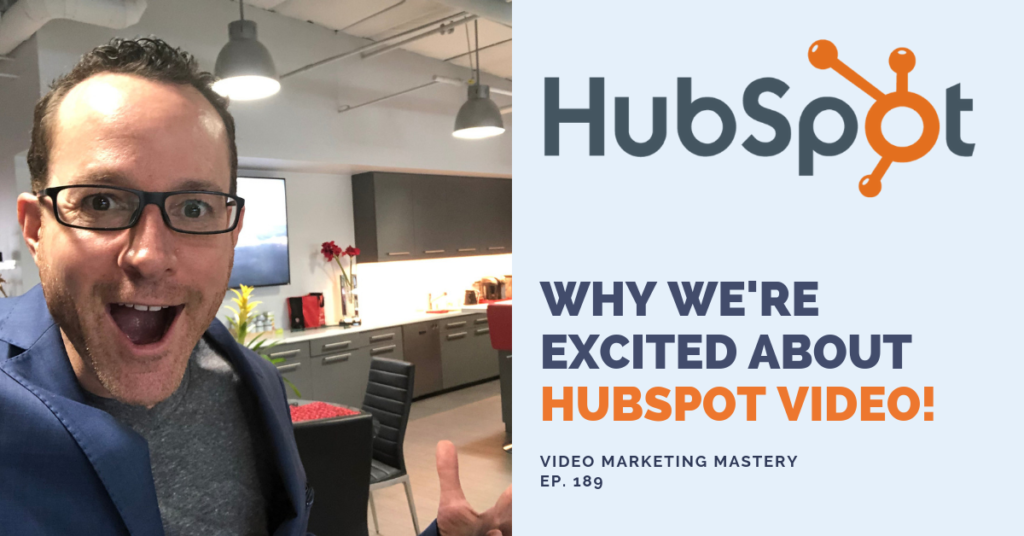 Why We're Excited About HubSpot Video (Ep. 189)