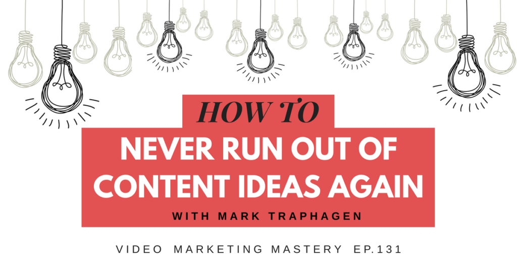 How to Never Run Out Of Content Ideas Again, with Mark Traphagen (Ep. 131)