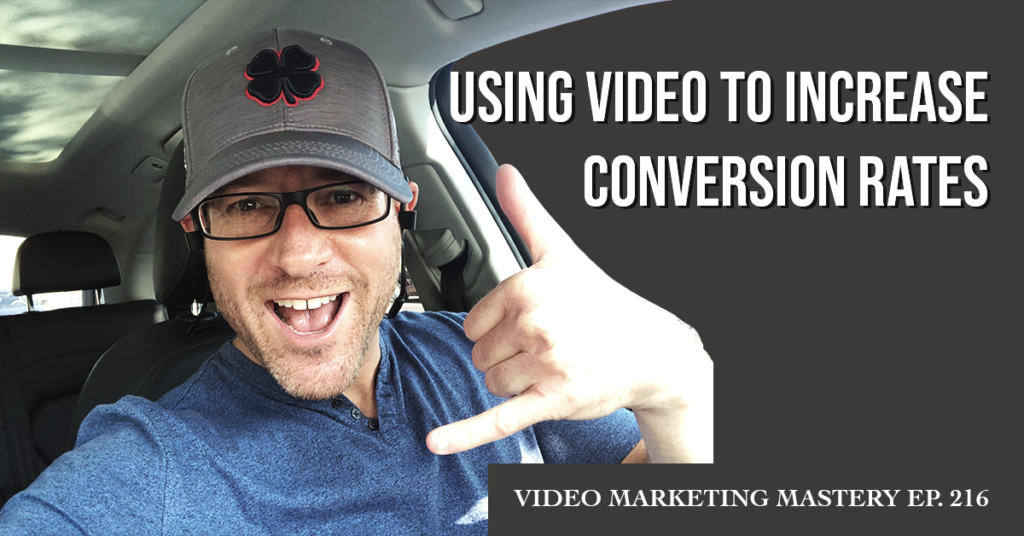 Using Video to Increase Conversion Rates (Ep. 216)
