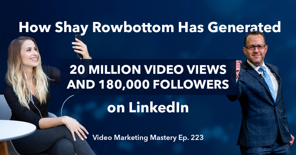 How Shay Rowbottom Has Generated 20 Million Video Views and 180,000 Followers on LinkedIn (Ep. 223)