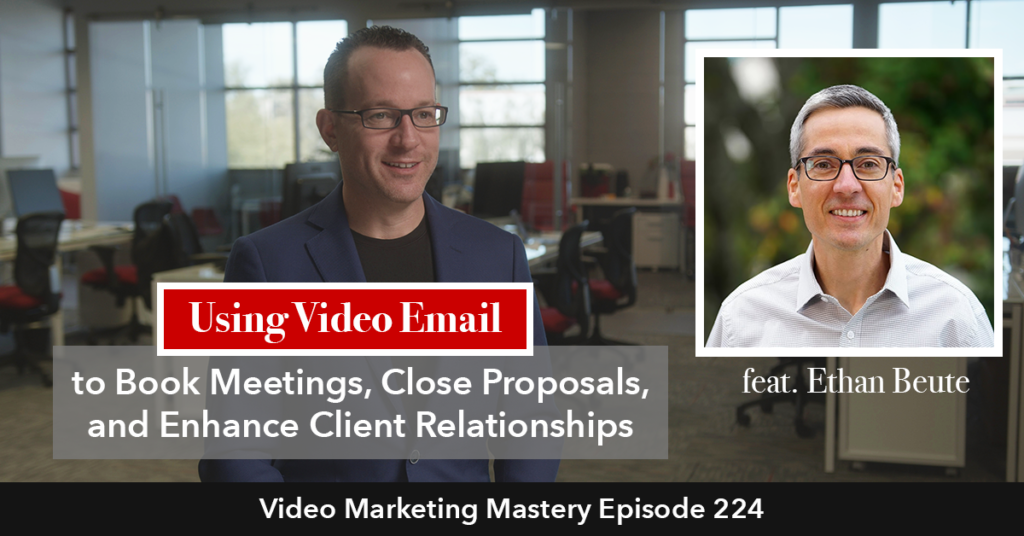 Using Video Email to Book Meetings, Close Proposals, and Enhance Client Relationships (Ep. 224)