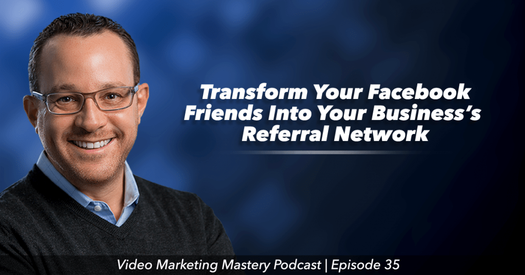 Transform Facebook Friends Into a Business Referral Network (Ep. 35)