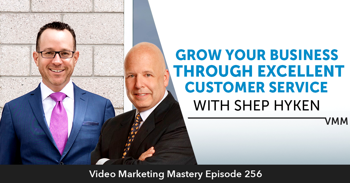 Grow Your Business Through Excellent Customer Service (Ep. 256)