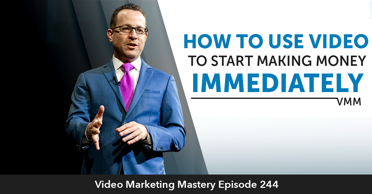 How To Use Video To Start Making Money Immediately (Ep. 244)