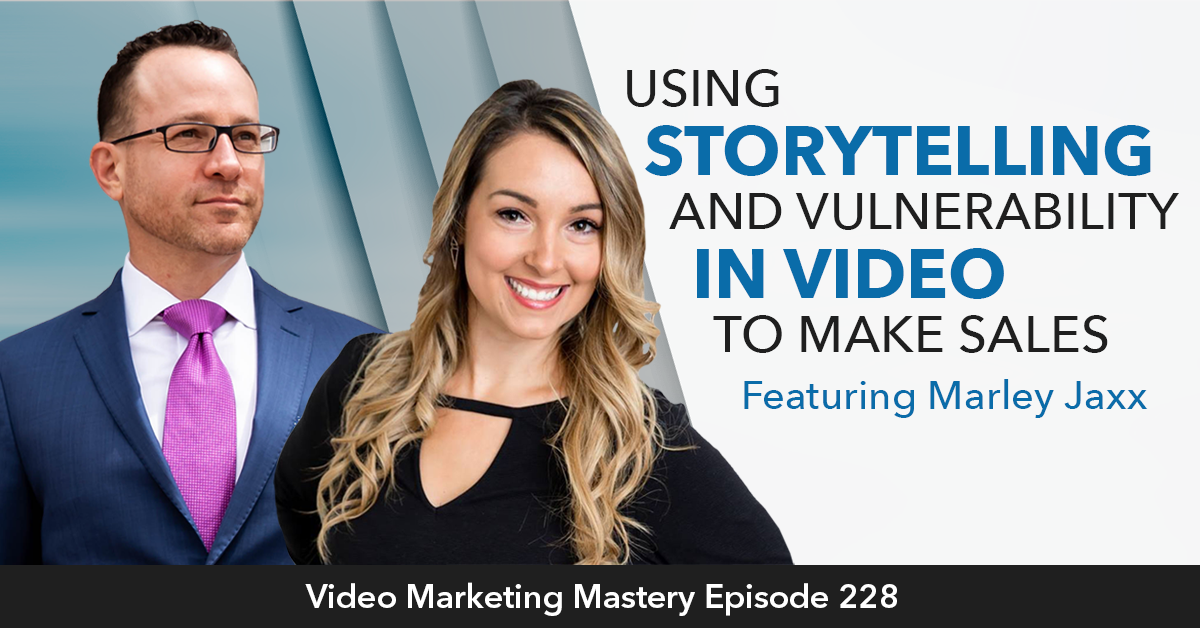 Using Storytelling and Vulnerability in Video to Make Sales (Ep. 228)