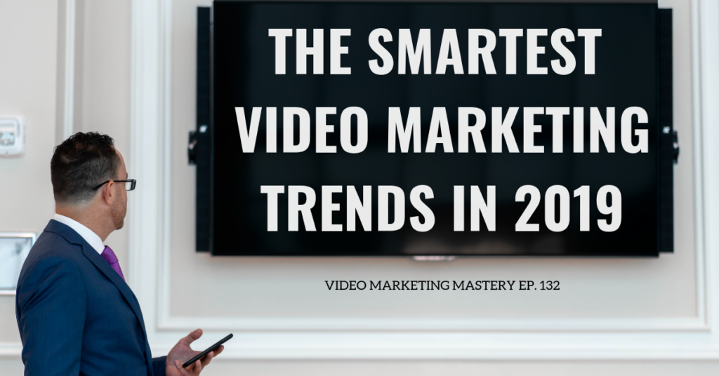 The Smartest Video Marketing Trends in 2019