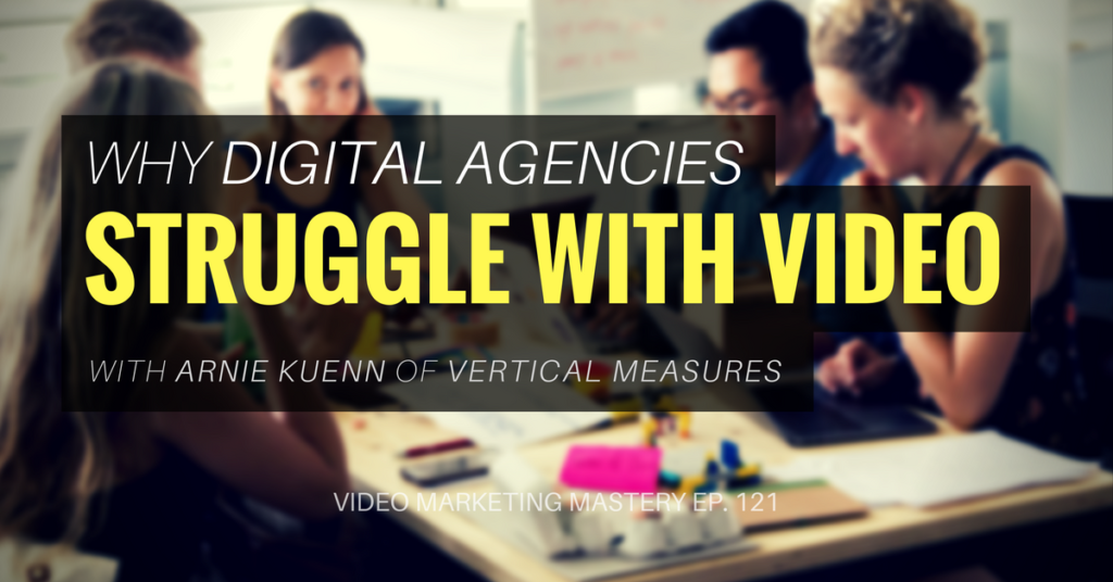Why Digital Agencies Struggle with Video (Ep. 121)