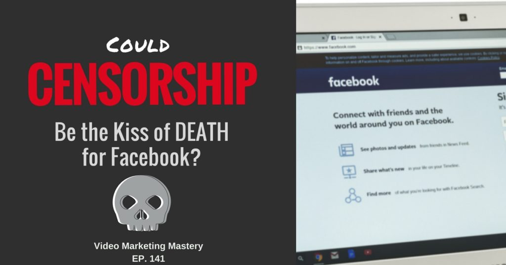Could Censorship be the Kiss of Death for Facebook? (Ep. 141)