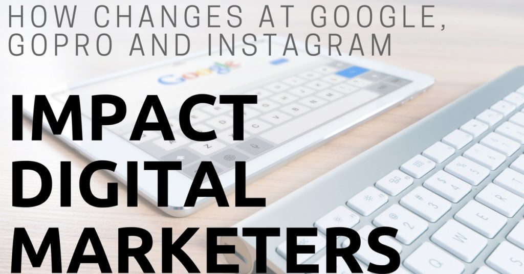 How Changes at Google, GoPro, and Instagram Impact Digital Marketers (Ep. 138)