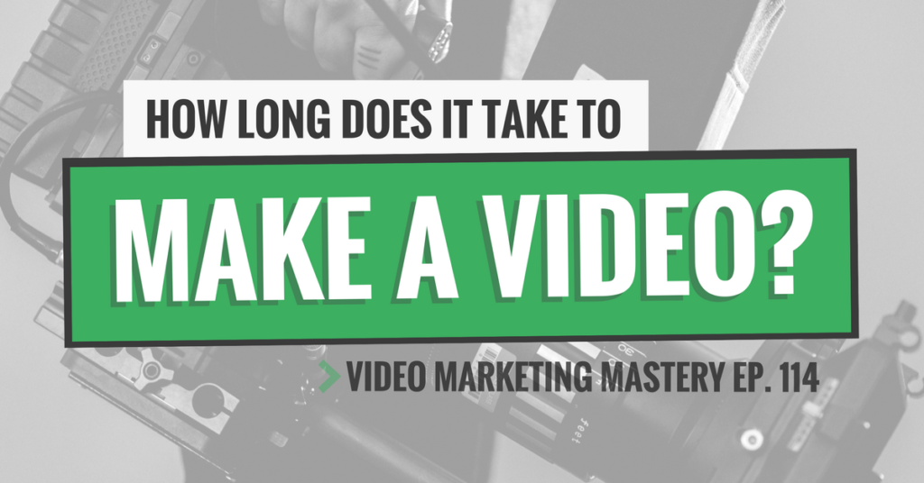 How Long Does It Take To Make a Video? (Ep. 114)