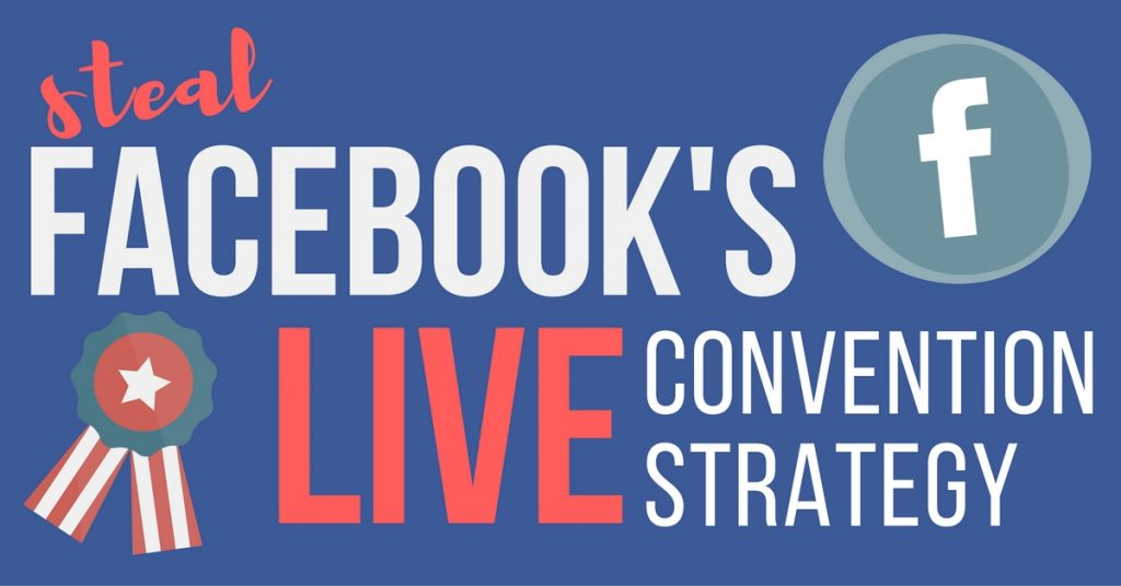 Grow Your Business with Facebook's Live Presidential Convention Strategy