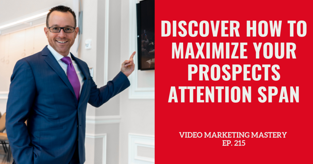 Discover How to Maximize Your Prospects Attention Span (Ep. 215)
