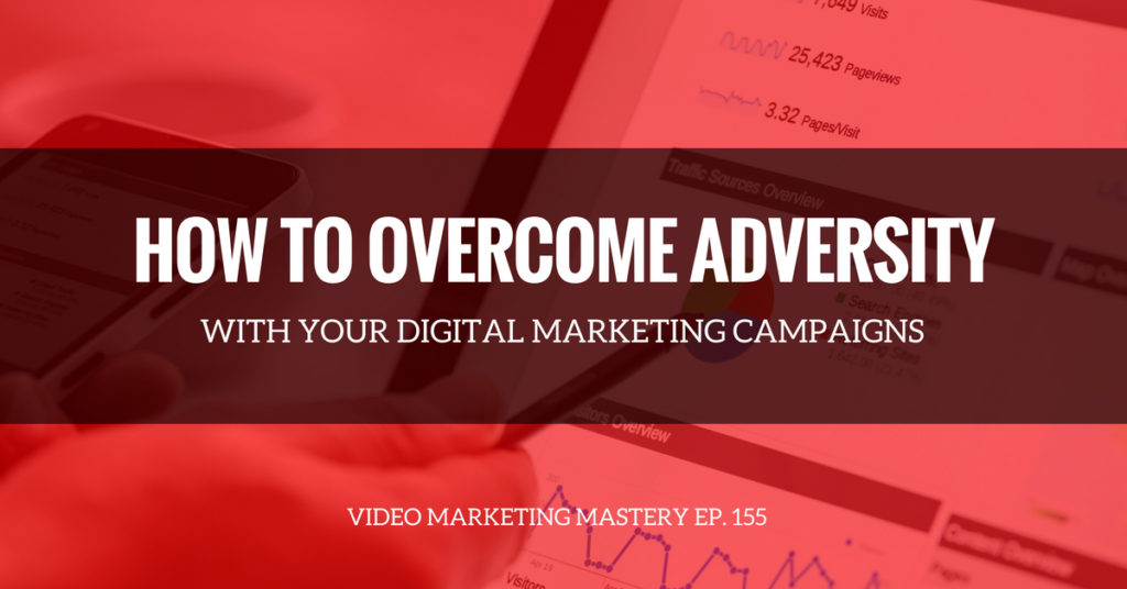 Learn to Overcome Adversity with Your Online Campaigns (Ep. 155)