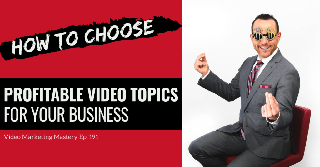 How to Choose Profitable Video Topics for Your Business (Ep. 191)