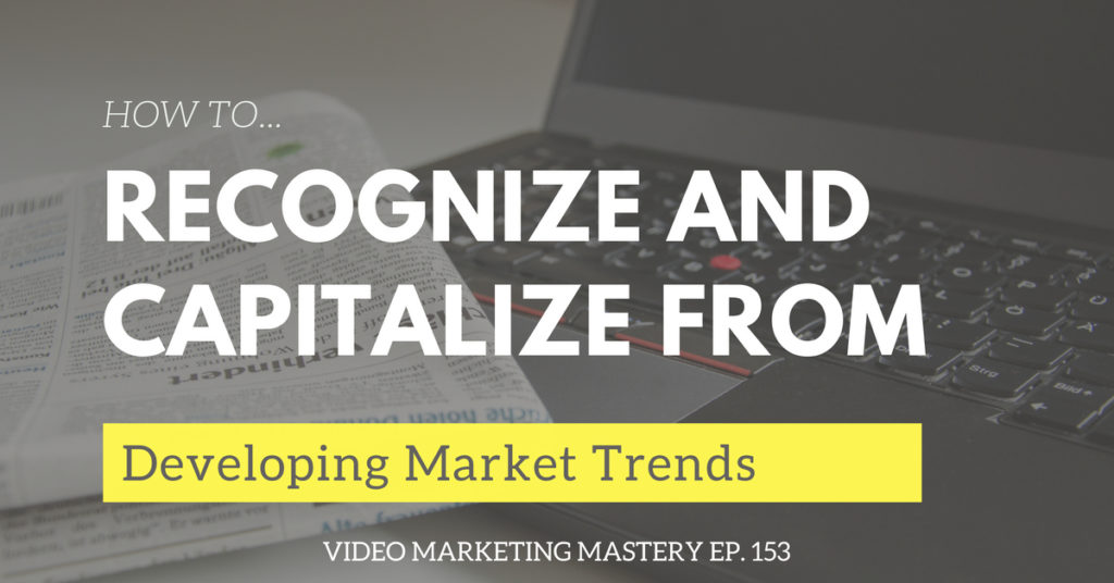 How to Recognize and Capitalize From Developing Market Trends (Ep. 153)