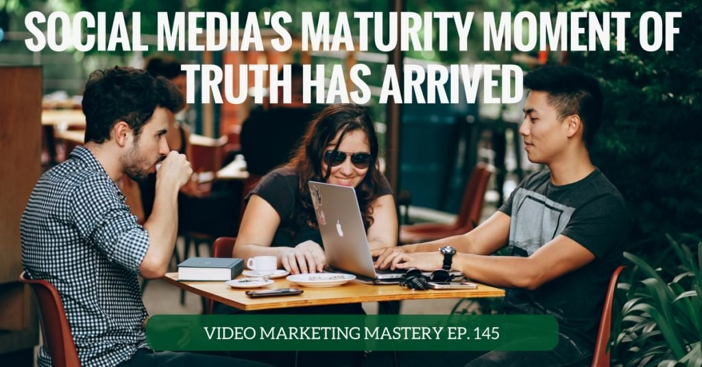 Social Media's Maturity Moment of Truth Has Arrived (Ep. 145)
