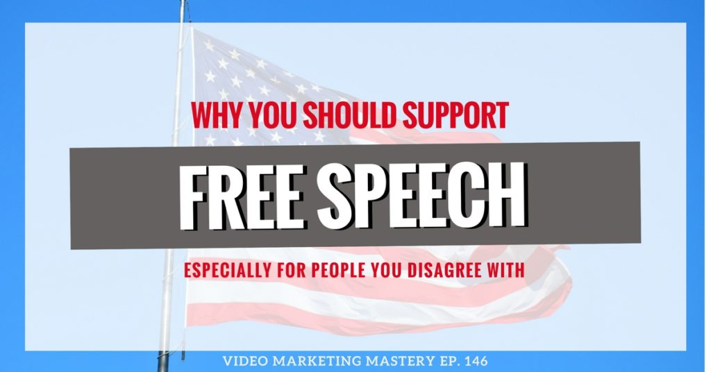 Why You Should Support Free Speech, Especially For People You Disagree With (Ep. 146)