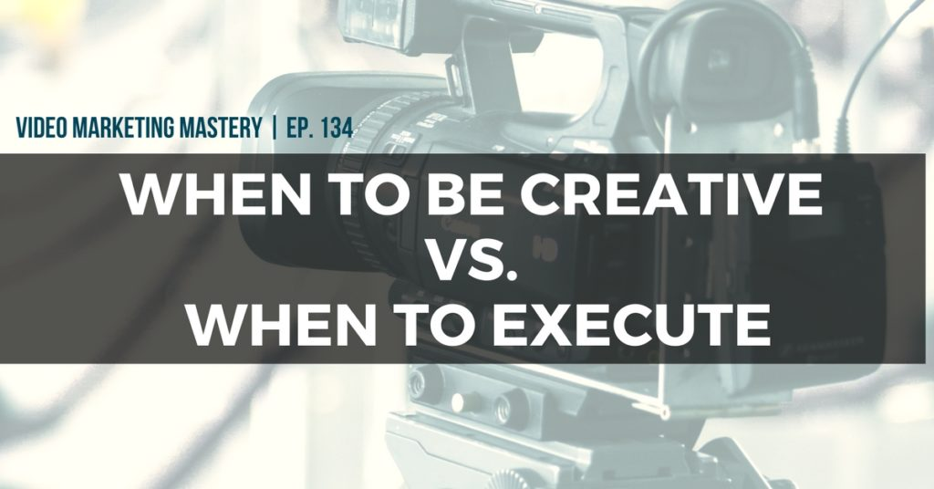 When To Be Creative vs. When To Execute (Ep. 134)