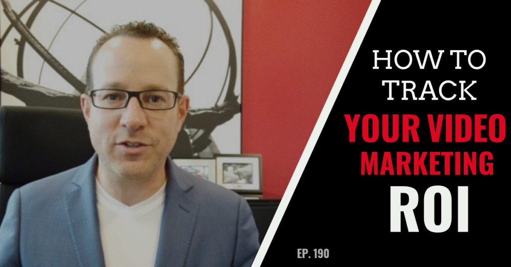 How to Track Video Marketing ROI (Ep. 190)