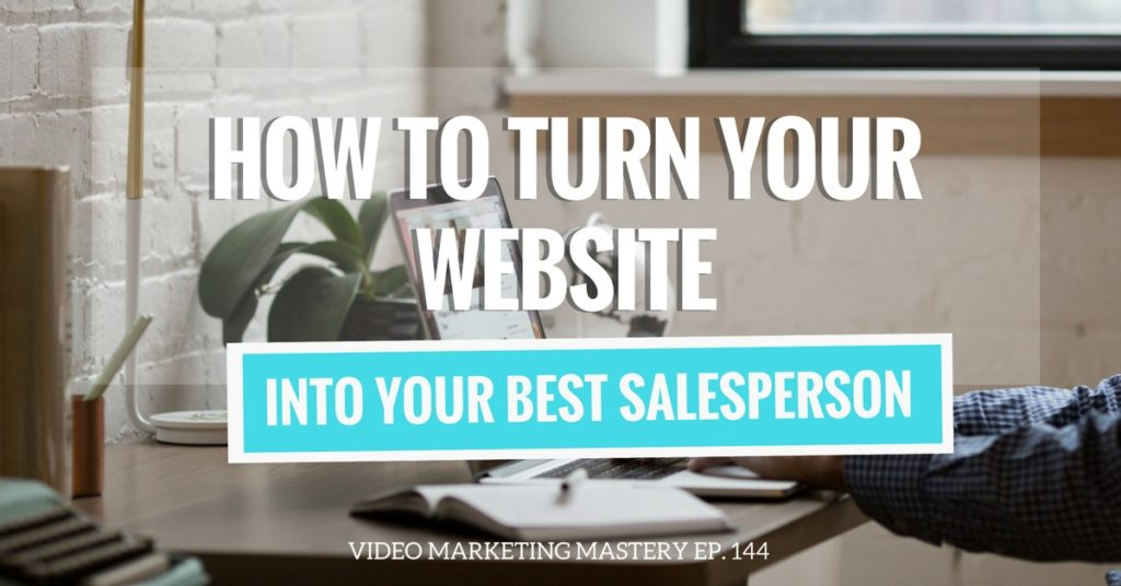 How to Turn Your Website into Your Best Salesperson (Ep. 144)