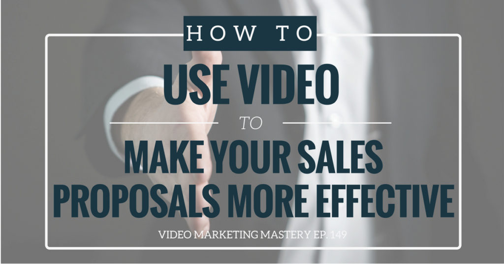 How to Use Video to Make Your Sales Proposals More Effective (Ep. 149)