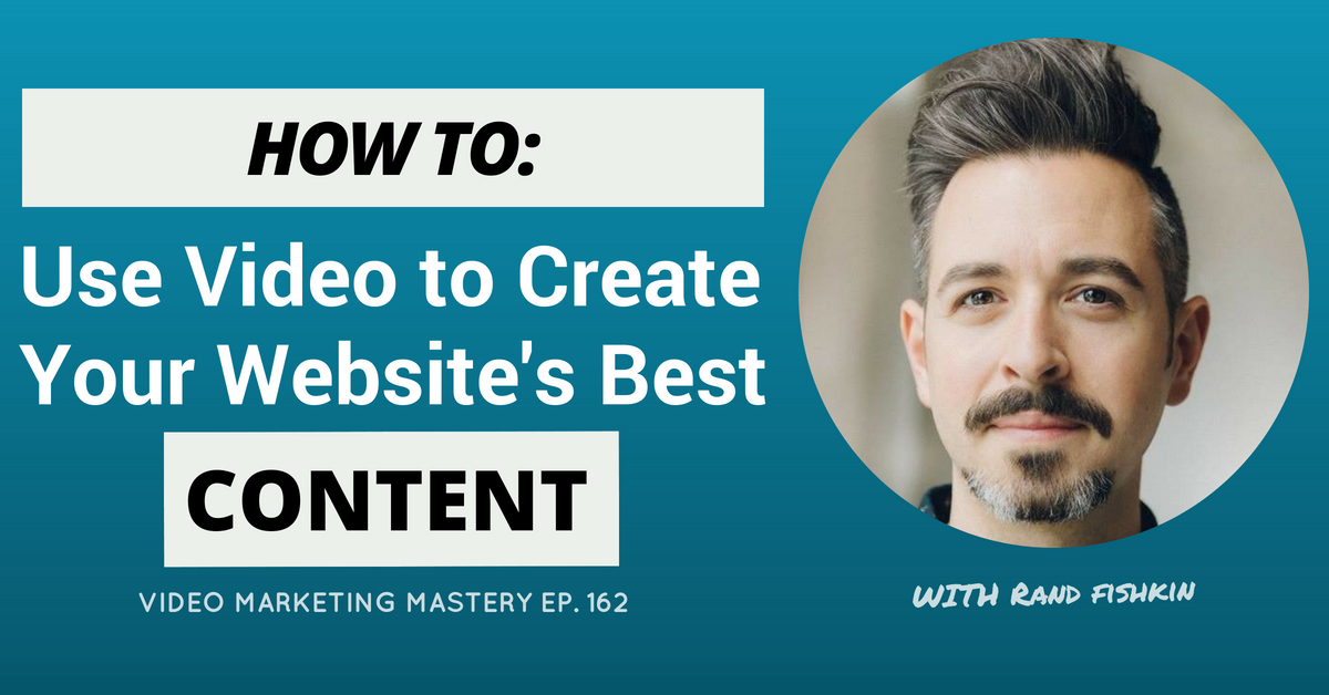 How to Use Video to Create Your Website's Best Content, with Rand Fishkin (Ep. 162)