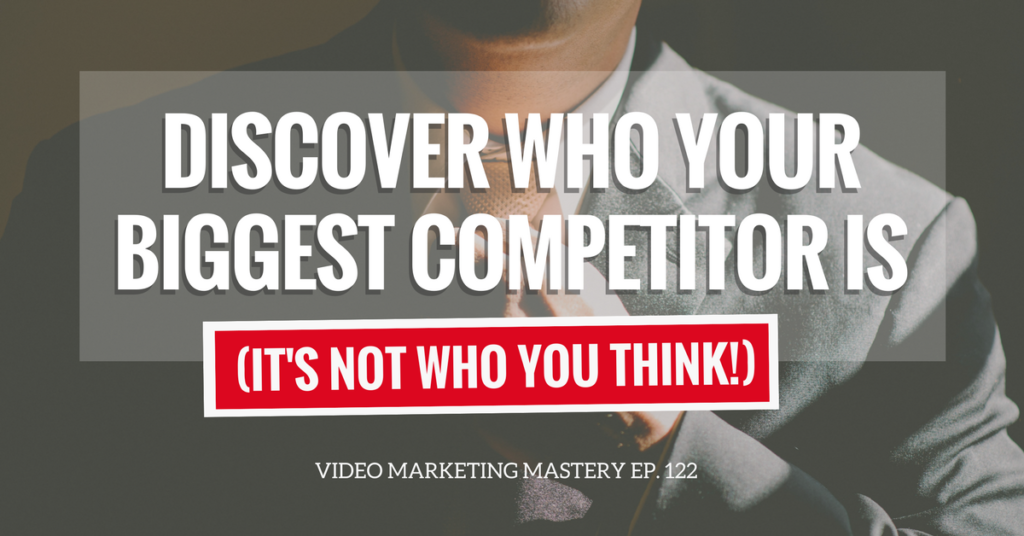 Discover Who Your Biggest Competitor Is (It's Not Who You Think) (Ep. 122)